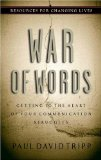 War of Words: Getting to the Heart of Your Communication Struggles (Resources for Changing Lives) by Paul Tripp