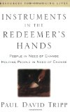 Instruments in the Redeemer's Hands: People in Need of Change Helping People in Need of Change (Resources for Changing Lives) by Paul Tripp