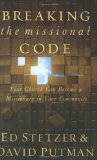 Breaking the Missional Code: Your Church Can Become a Missionary in Your Community by Ed Stetzer, David Putman