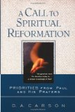 Call to Spiritual Reformation, A: Priorities from Paul and His Prayers by D.A Carson