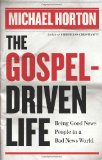 The Gospel-Driven Life: Being Good News People in a Bad News World by Michael Horton