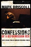Confessions of a Reformission Rev.: Hard Lessons from an Emerging Missional Church (The Leadership Network Innovation) by Mark Driscoll