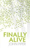 Finally Alive by John Piper