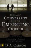 Becoming Conversant with the Emerging Church: Understanding a Movement and Its Implications by D.A Carson
