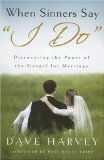 "When Sinners Say ""I Do"": Discovering the Power of the Gospel for Marriage by Dave Harvey"