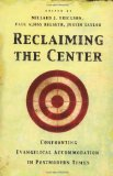 Reclaiming the Center: Confronting Evangelical Accommodation in Postmodern Times by Justin Taylor, Millard Erickson, Paul Helseth