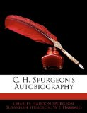 C. H. Spurgeon's Autobiography by Charles Spurgeon, Susannah Spurgeon, W Harrald