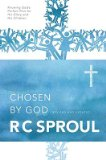Chosen by God by R.C. Sproul, R. Sproul