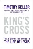 King's Cross: The Story of the World in the Life of Jesus by Tim Keller