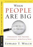 When People Are Big and God is Small: Overcoming Peer Pressure, Codependency, and the Fear of Man (Resources for Changing Lives) by Ed Welch