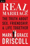 Real Marriage: The Truth About Sex, Friendship, and Life Together by Mark Driscoll, Grace Driscoll