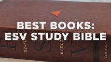 Best Books: The ESV Study Bible | The Resurgence
